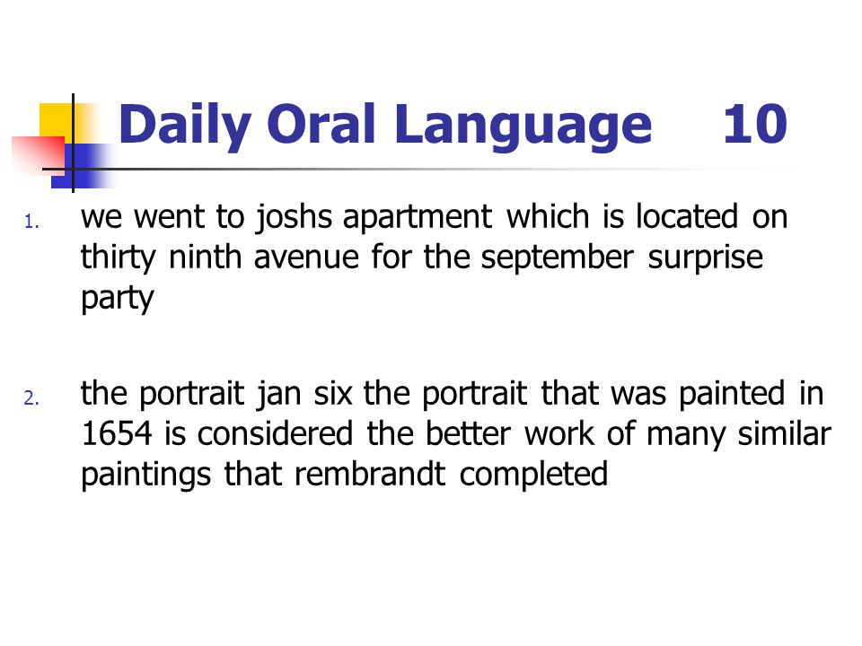 Daily Oral Language 10 we went to joshs apartment which is located on thirty ninth avenue for the september surprise party.