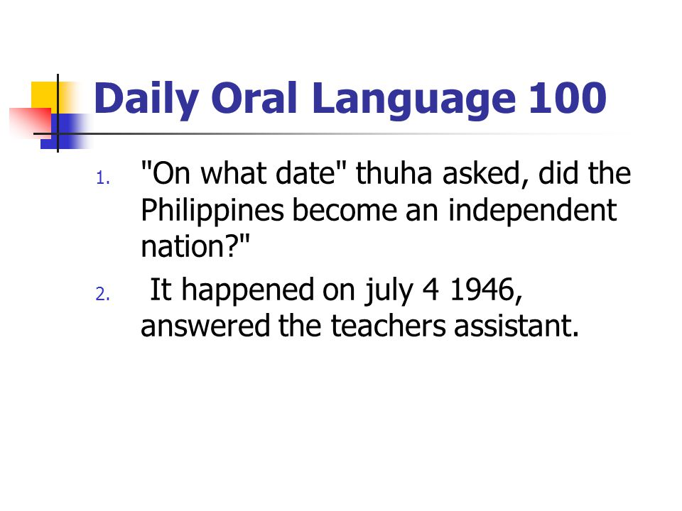 Daily Oral Language 100 On what date thuha asked, did the Philippines become an independent nation