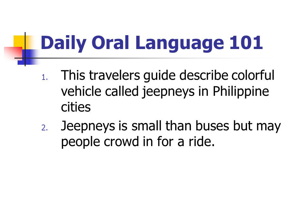 Daily Oral Language 101 This travelers guide describe colorful vehicle called jeepneys in Philippine cities.