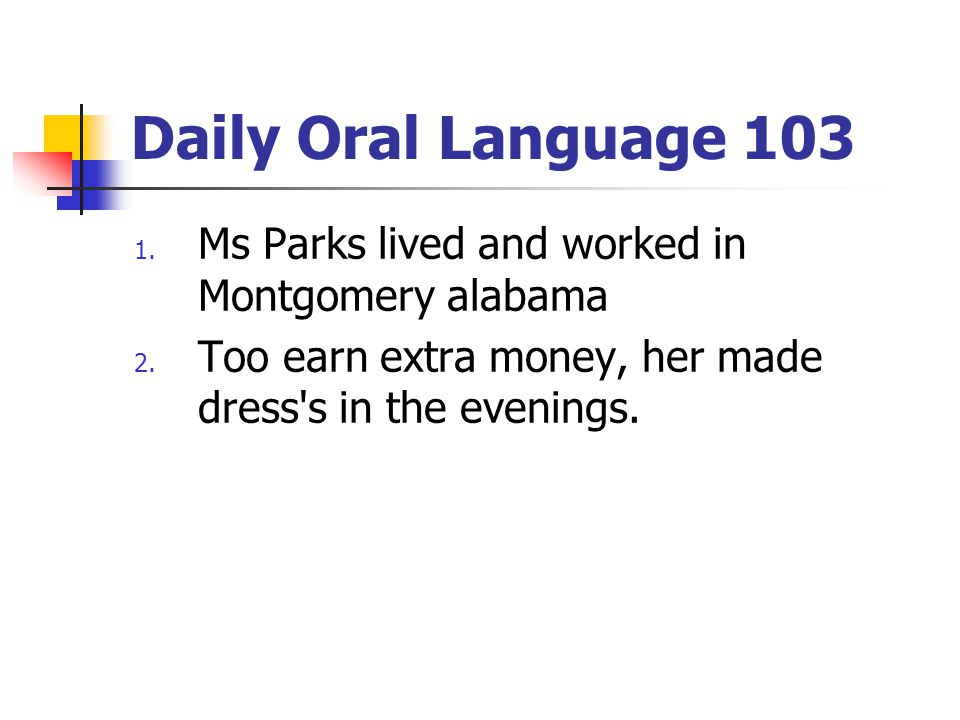 Daily Oral Language 103 Ms Parks lived and worked in Montgomery alabama.