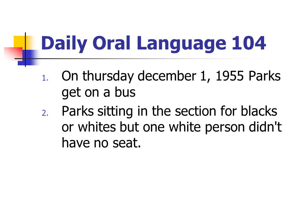 Daily Oral Language 104 On thursday december 1, 1955 Parks get on a bus.