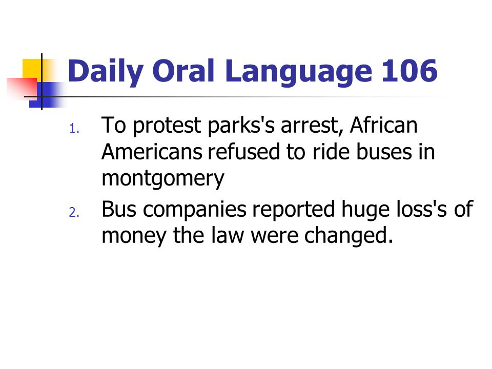 Daily Oral Language 106 To protest parks s arrest, African Americans refused to ride buses in montgomery.