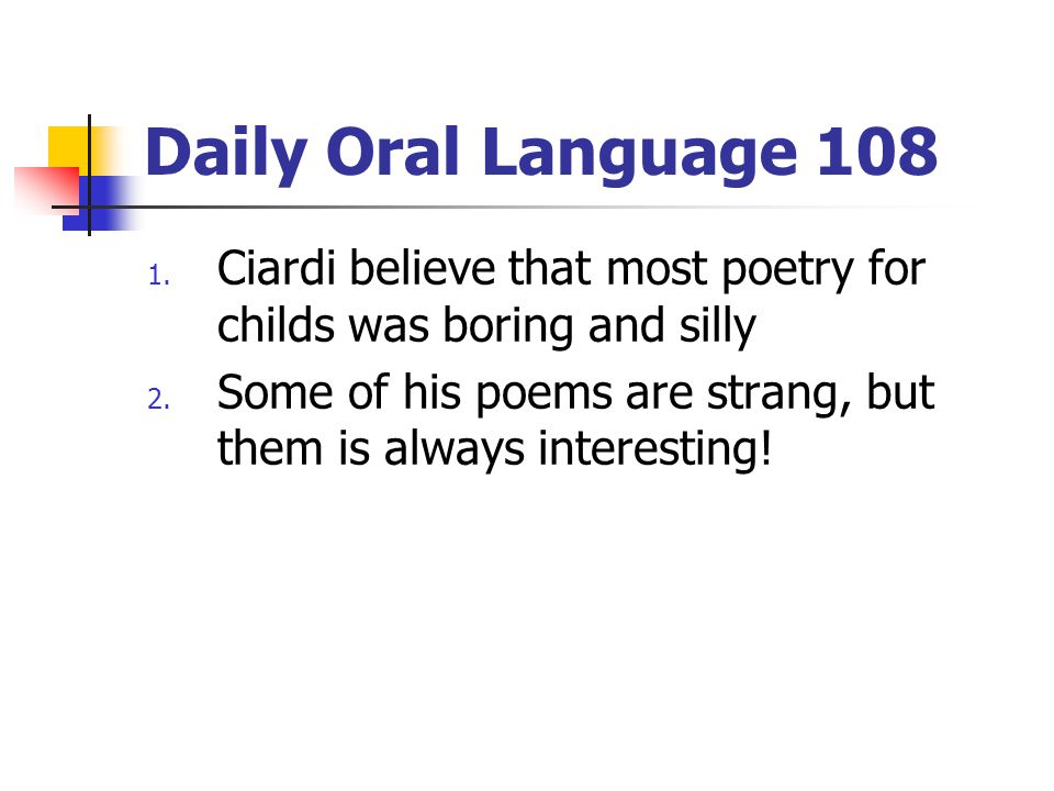 Daily Oral Language 108 Ciardi believe that most poetry for childs was boring and silly.