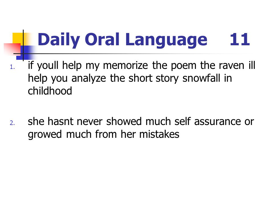 Daily Oral Language 11 if youll help my memorize the poem the raven ill help you analyze the short story snowfall in childhood.