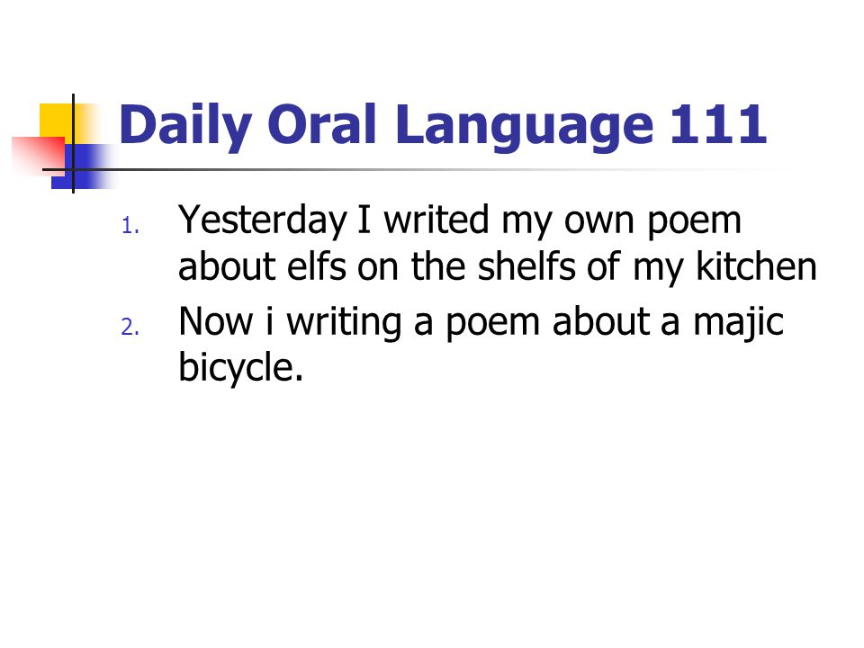 Daily Oral Language 111 Yesterday I writed my own poem about elfs on the shelfs of my kitchen.