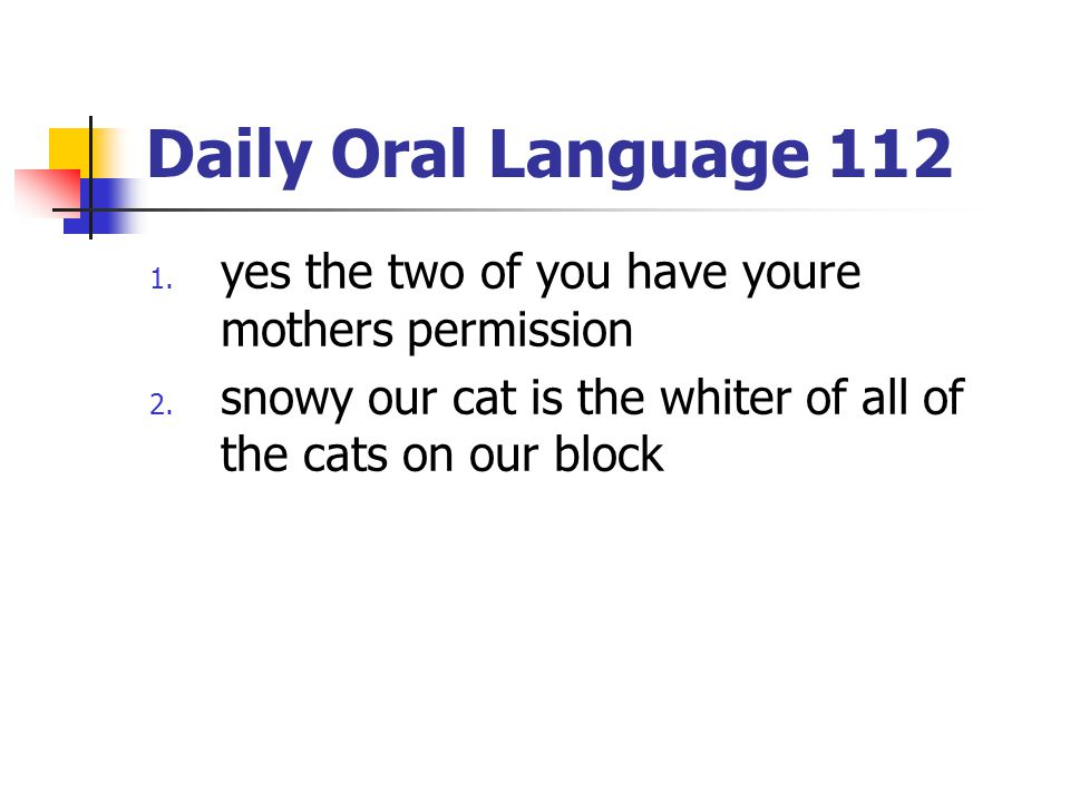 Daily Oral Language 112 yes the two of you have youre mothers permission.