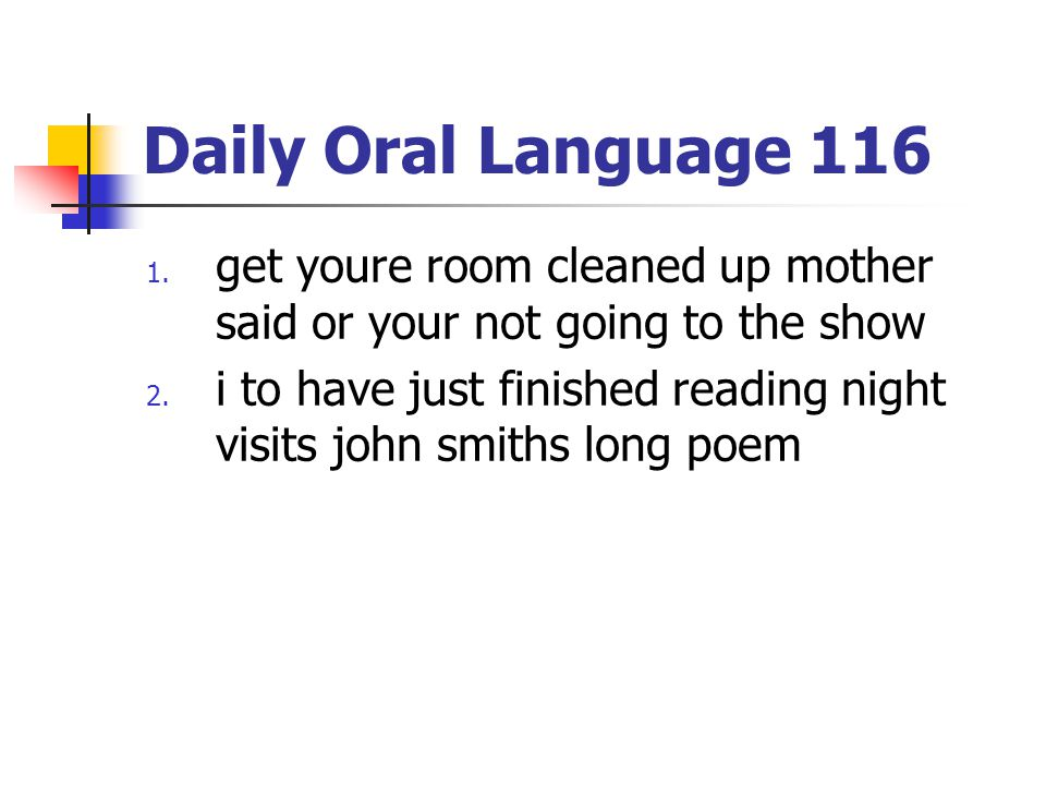 Daily Oral Language 116 get youre room cleaned up mother said or your not going to the show.
