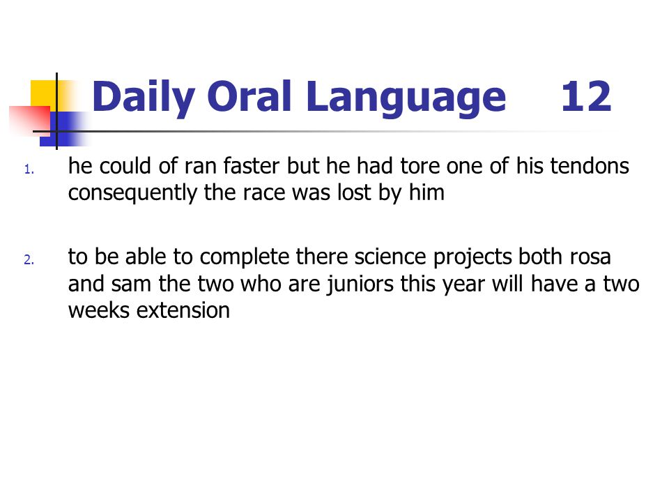 Daily Oral Language 12 he could of ran faster but he had tore one of his tendons consequently the race was lost by him.