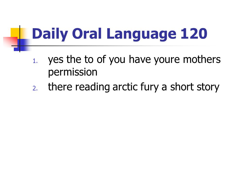 Daily Oral Language 120 yes the to of you have youre mothers permission.