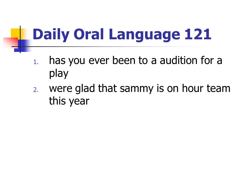 Daily Oral Language 121 has you ever been to a audition for a play