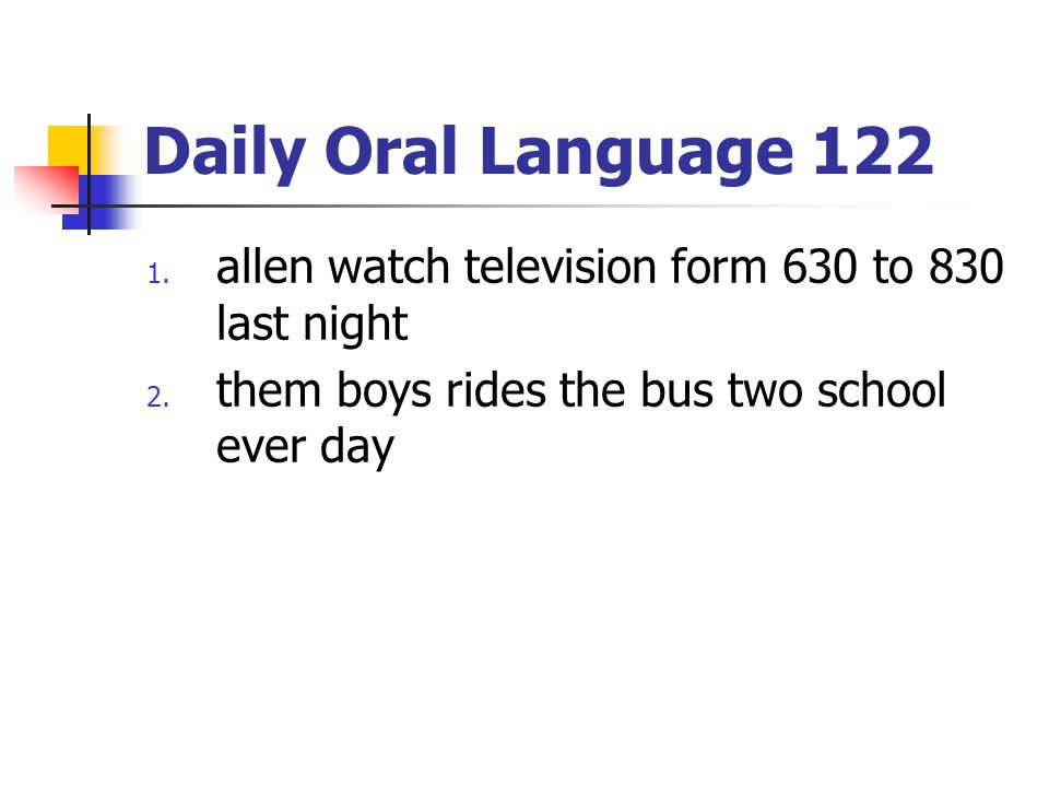 Daily Oral Language 122 allen watch television form 630 to 830 last night.