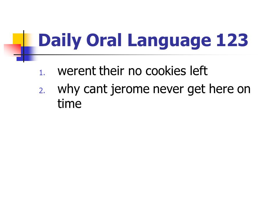 Daily Oral Language 123 werent their no cookies left