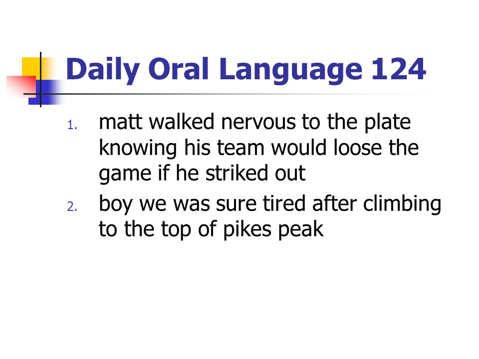 Daily Oral Language 124 matt walked nervous to the plate knowing his team would loose the game if he striked out