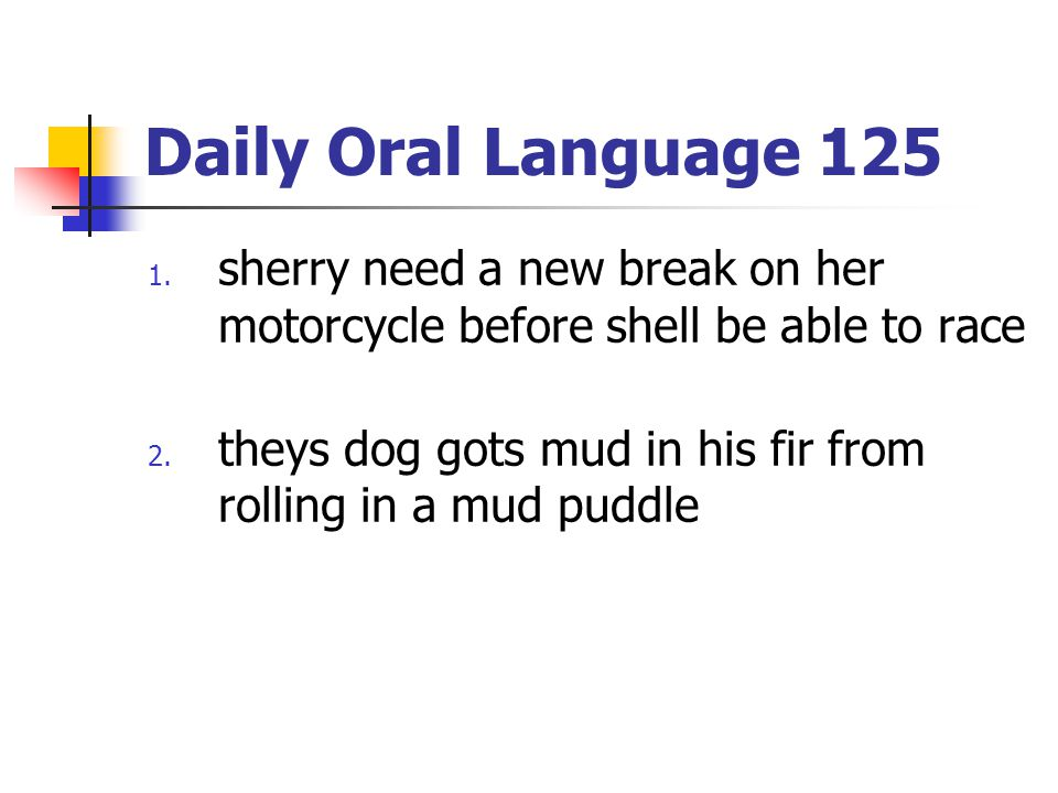 Daily Oral Language 125 sherry need a new break on her motorcycle before shell be able to race
