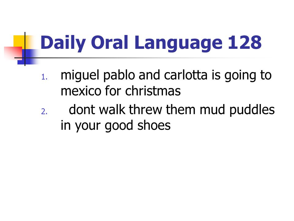 Daily Oral Language 128 miguel pablo and carlotta is going to mexico for christmas dont walk threw them mud puddles in your good shoes