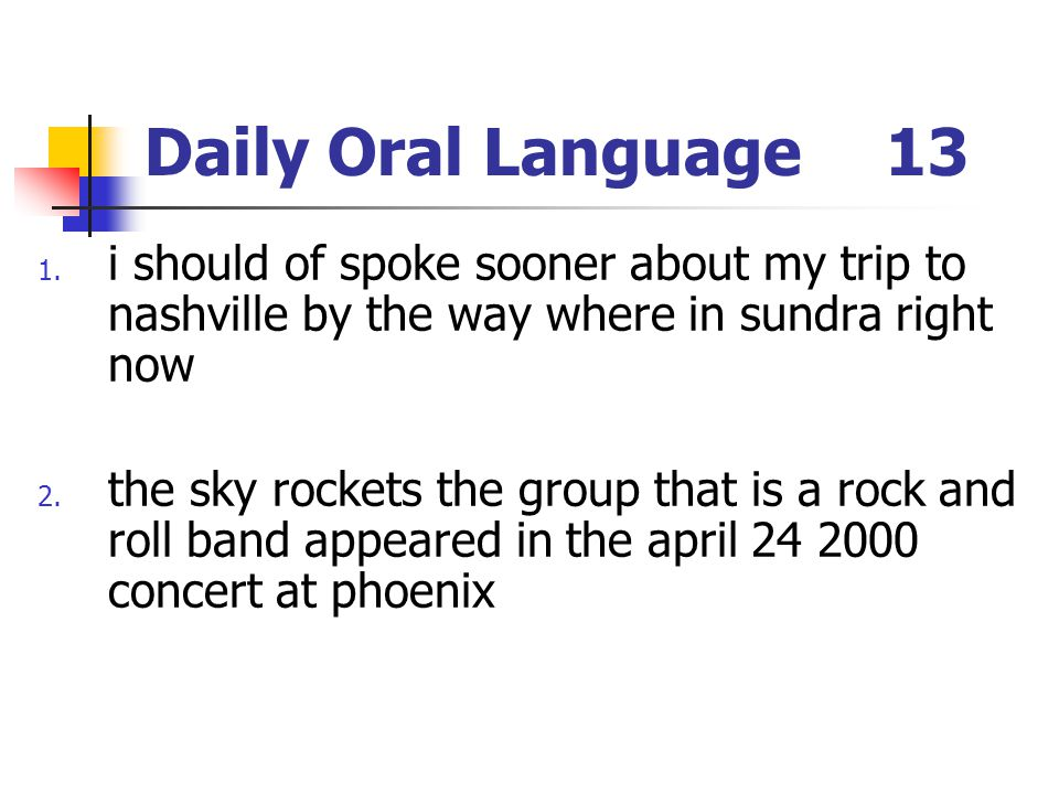 Daily Oral Language 13 i should of spoke sooner about my trip to nashville by the way where in sundra right now.