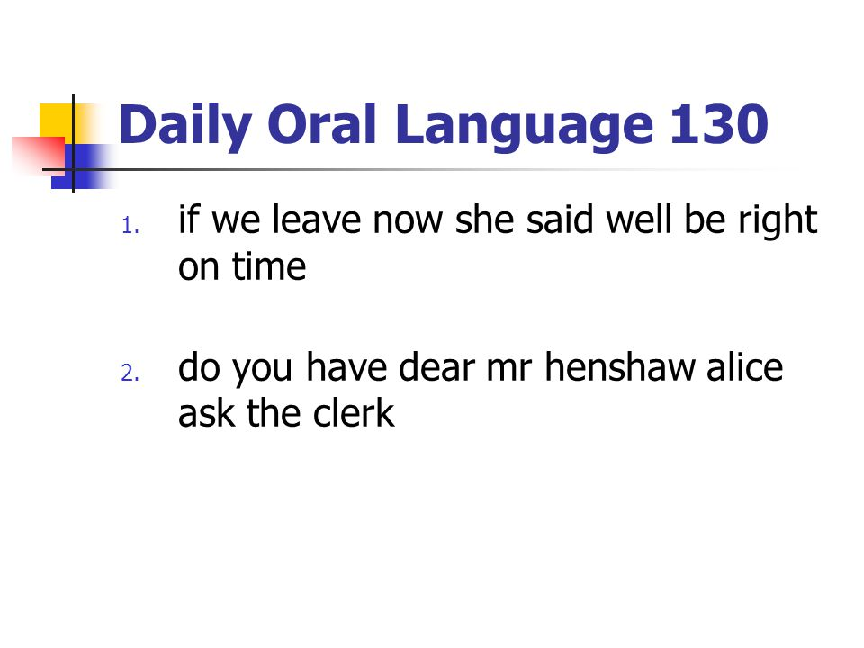 Daily Oral Language 130 if we leave now she said well be right on time