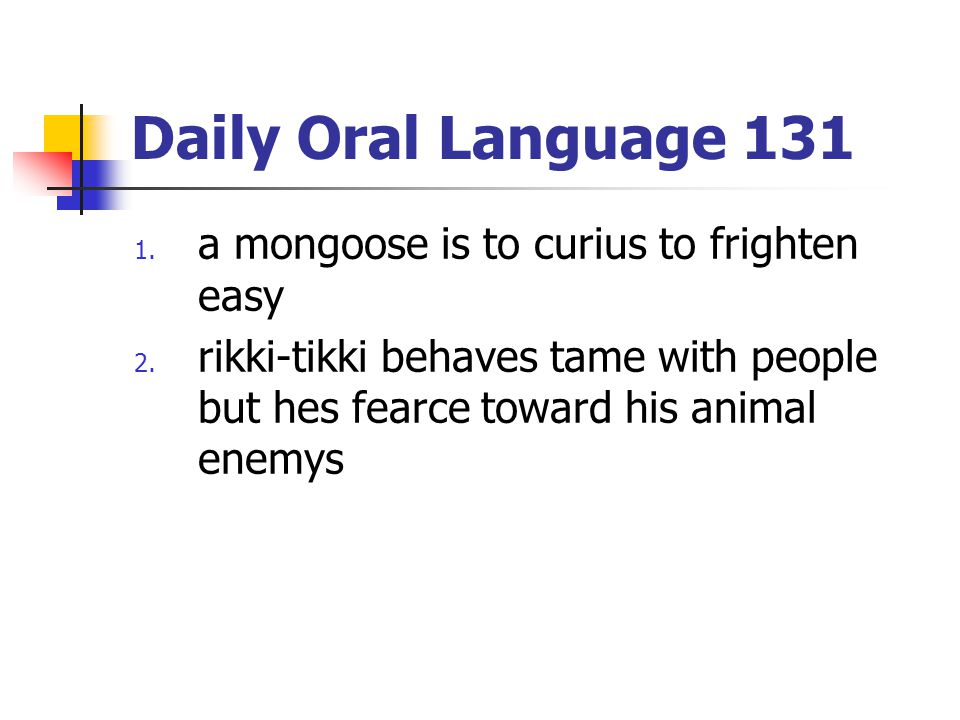 Daily Oral Language 131 a mongoose is to curius to frighten easy