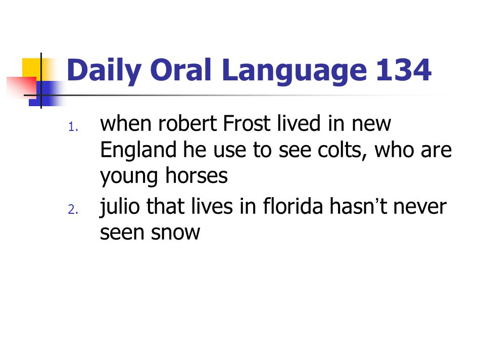 Daily Oral Language 134 when robert Frost lived in new England he use to see colts, who are young horses.