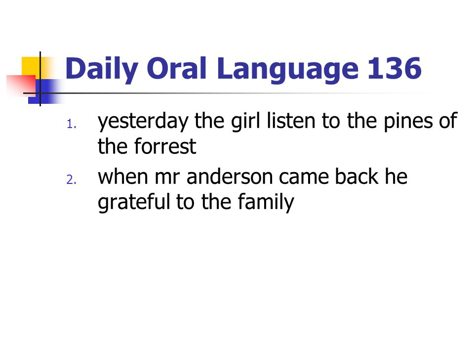 Daily Oral Language 136 yesterday the girl listen to the pines of the forrest.