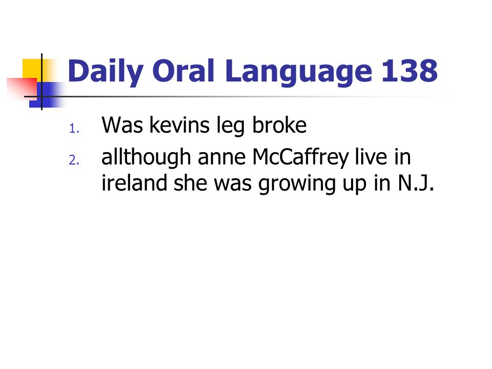 Daily Oral Language 138 Was kevins leg broke
