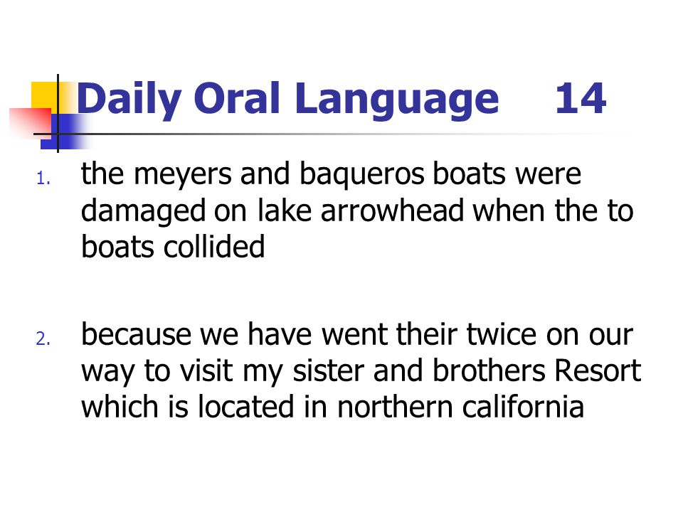 Daily Oral Language 14 the meyers and baqueros boats were damaged on lake arrowhead when the to boats collided.