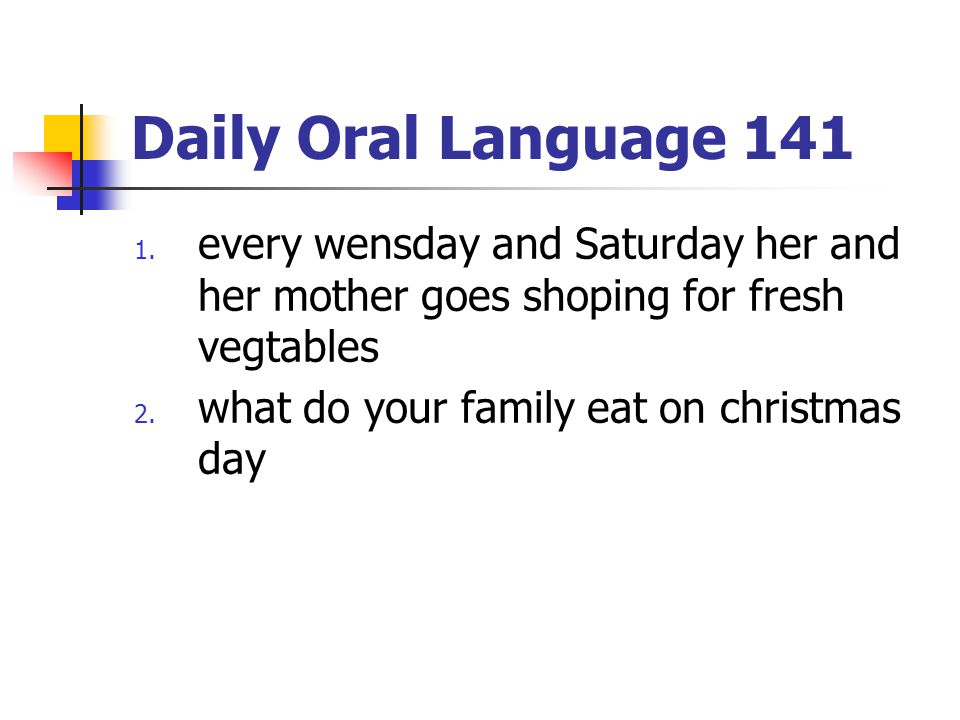 Daily Oral Language 141 every wensday and Saturday her and her mother goes shoping for fresh vegtables.