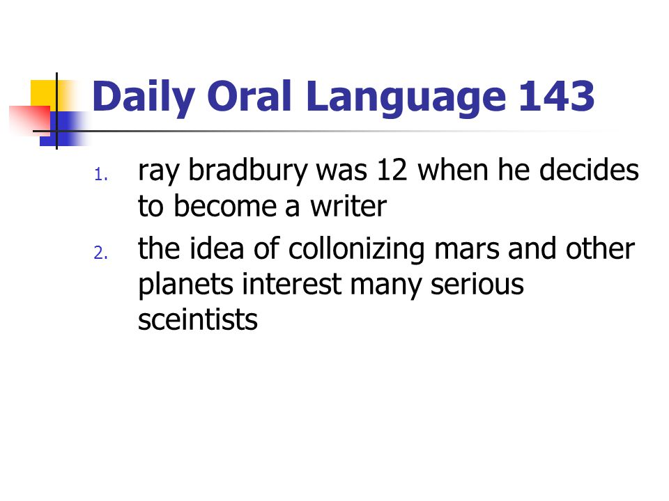 Daily Oral Language 143 ray bradbury was 12 when he decides to become a writer.
