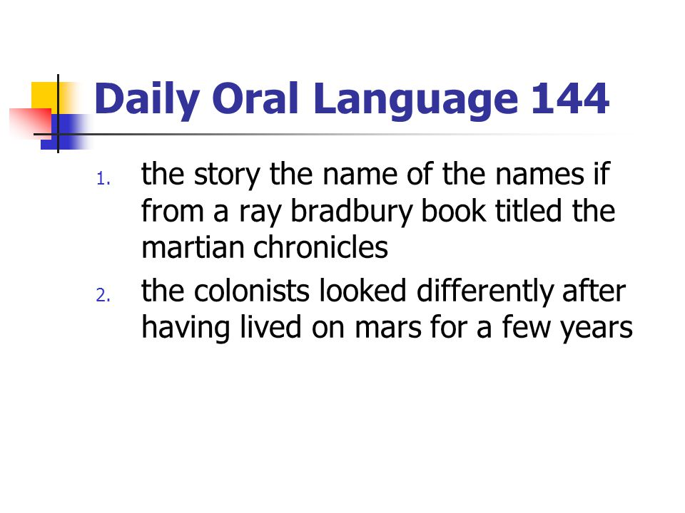 Daily Oral Language 144 the story the name of the names if from a ray bradbury book titled the martian chronicles.