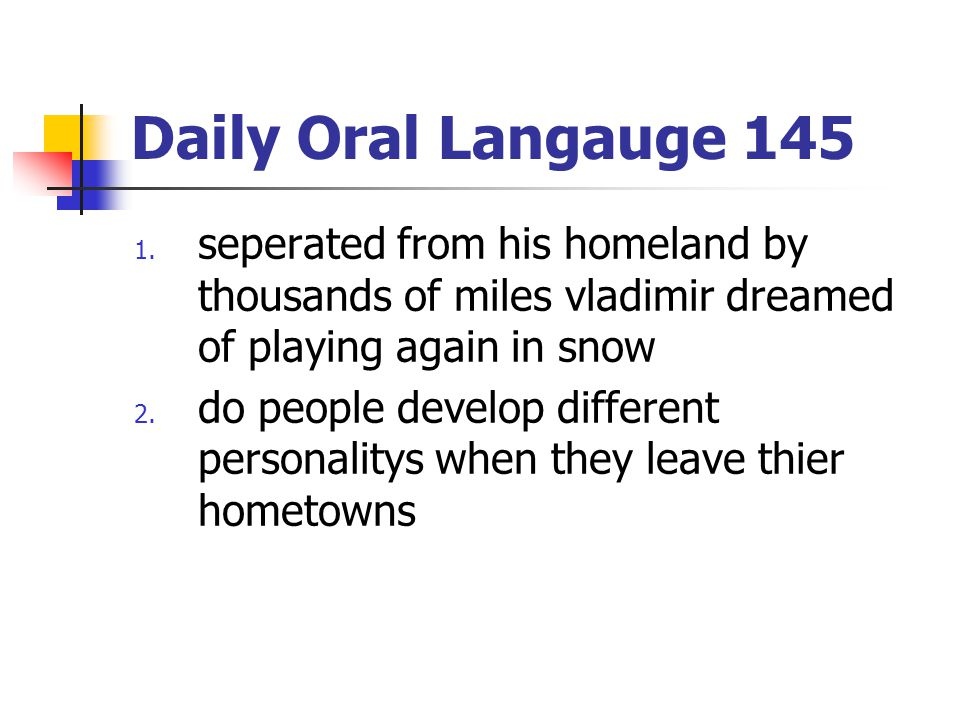 Daily Oral Langauge 145 seperated from his homeland by thousands of miles vladimir dreamed of playing again in snow.