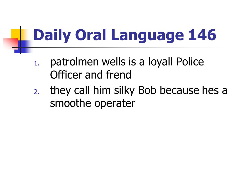 Daily Oral Language 146 patrolmen wells is a loyall Police Officer and frend.