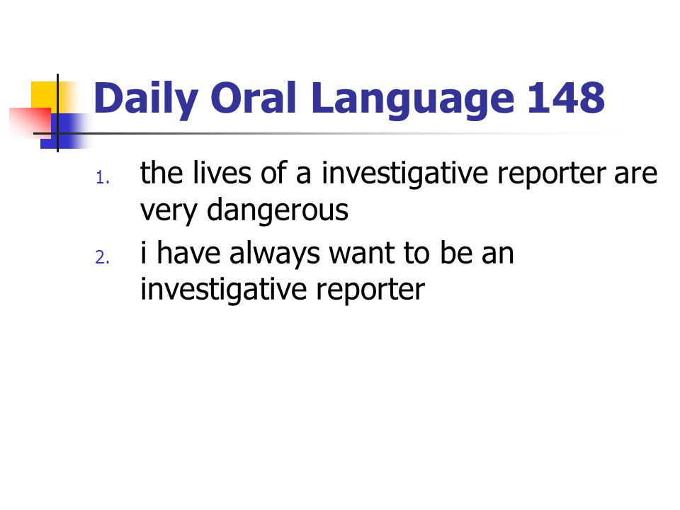 Daily Oral Language 148 the lives of a investigative reporter are very dangerous.