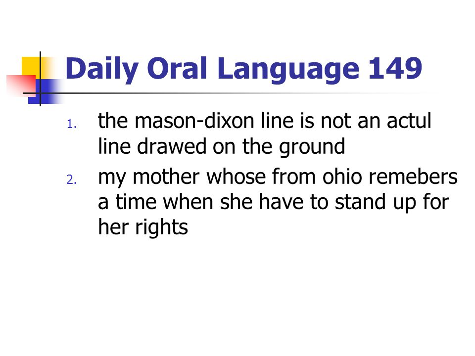 Daily Oral Language 149 the mason-dixon line is not an actul line drawed on the ground.