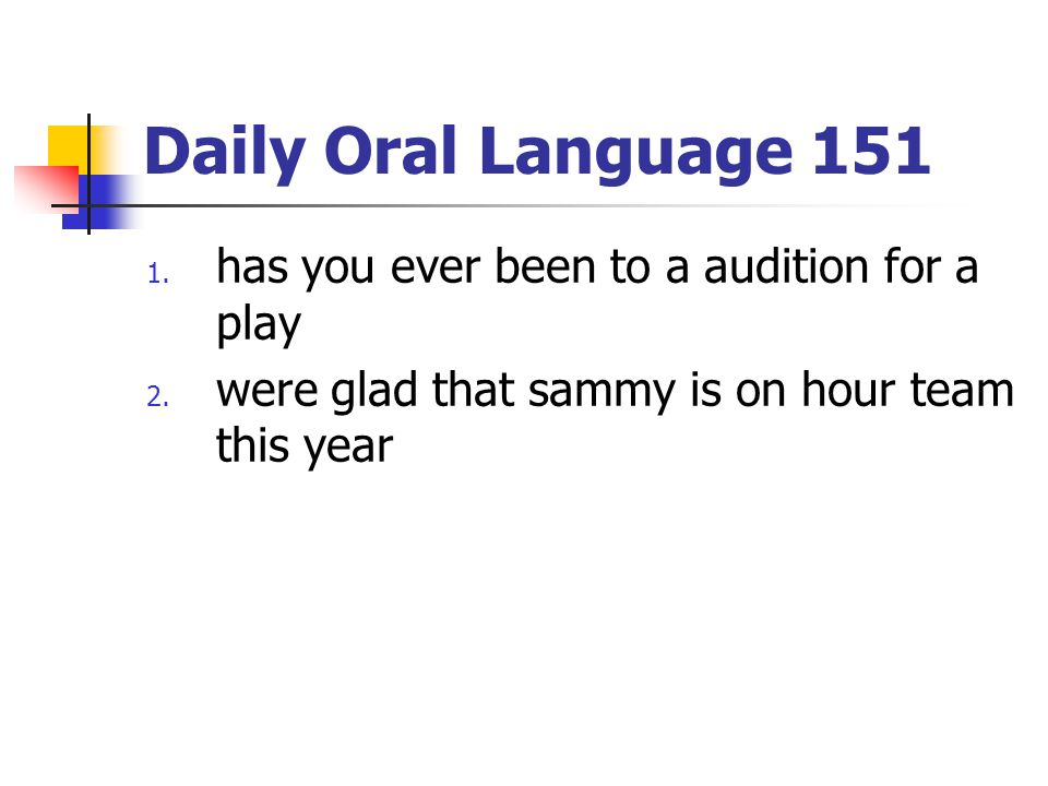 Daily Oral Language 151 has you ever been to a audition for a play