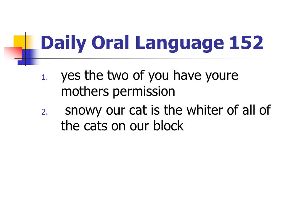 Daily Oral Language 152 yes the two of you have youre mothers permission.