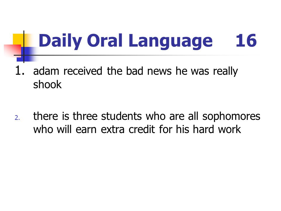 Daily Oral Language 16 1. adam received the bad news he was really shook.