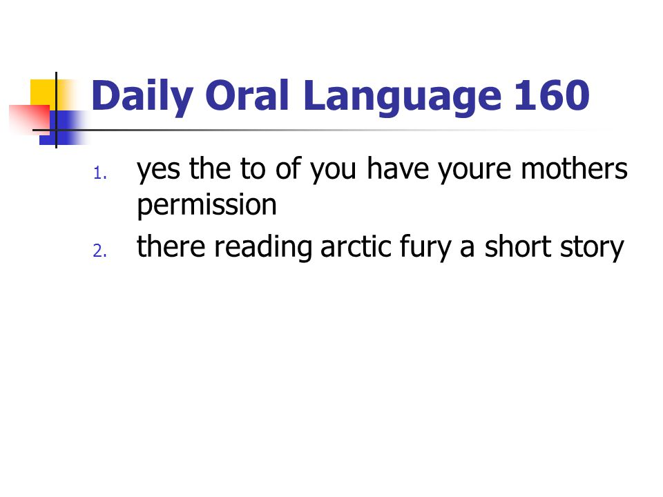 Daily Oral Language 160 yes the to of you have youre mothers permission.
