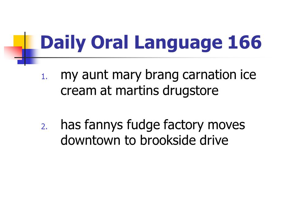 Daily Oral Language 166 my aunt mary brang carnation ice cream at martins drugstore.
