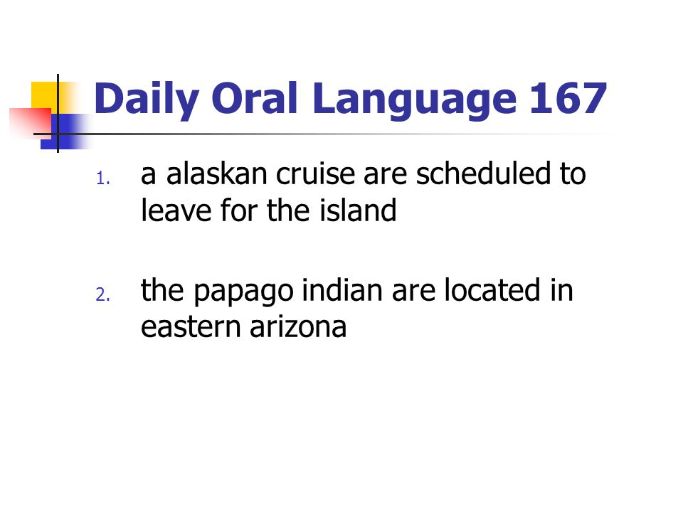Daily Oral Language 167 a alaskan cruise are scheduled to leave for the island.