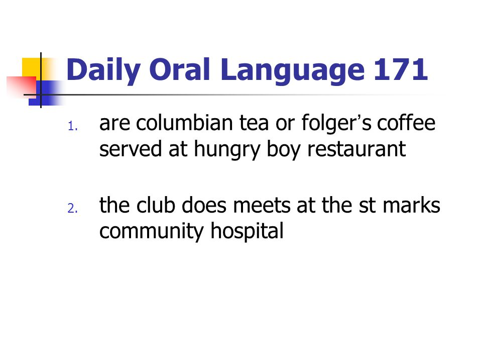 Daily Oral Language 171 are columbian tea or folger's coffee served at hungry boy restaurant.