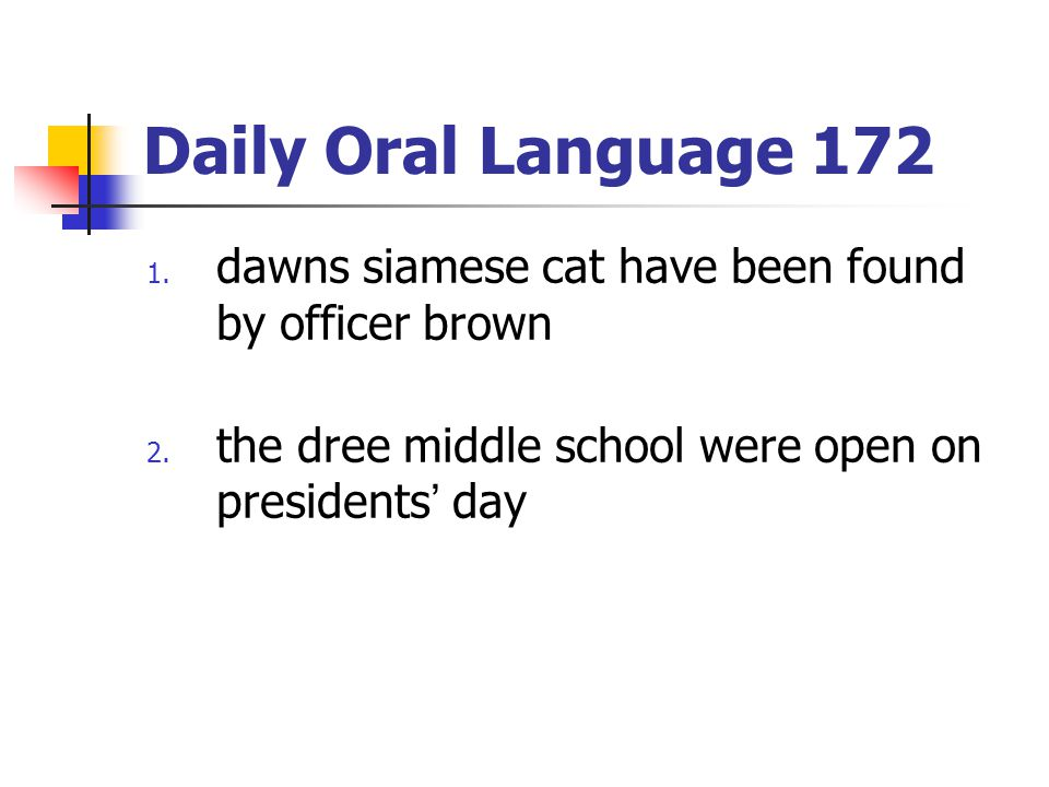 Daily Oral Language 172 dawns siamese cat have been found by officer brown.