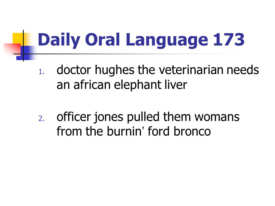 Daily Oral Language 173 doctor hughes the veterinarian needs an african elephant liver.