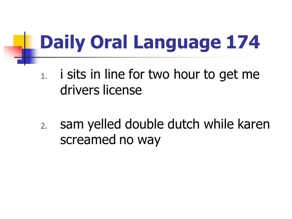 Daily Oral Language 174 i sits in line for two hour to get me drivers license.