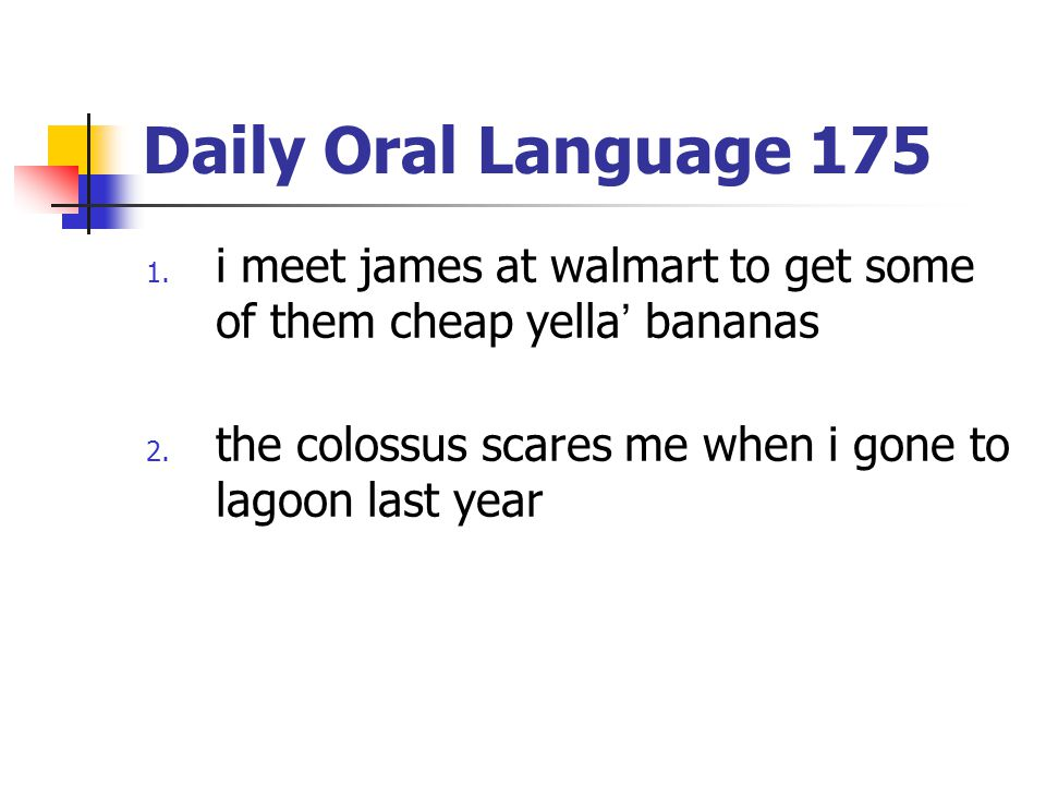 Daily Oral Language 175 i meet james at walmart to get some of them cheap yella' bananas.