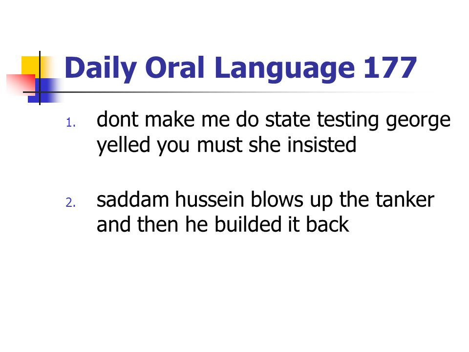 Daily Oral Language 177 dont make me do state testing george yelled you must she insisted.