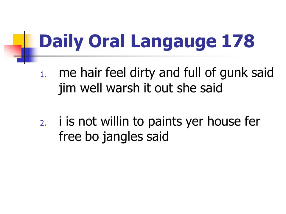 Daily Oral Langauge 178 me hair feel dirty and full of gunk said jim well warsh it out she said.