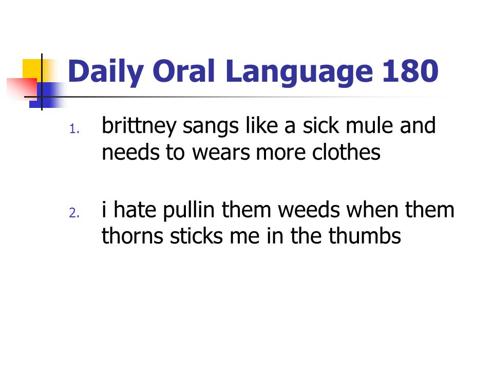 Daily Oral Language 180 brittney sangs like a sick mule and needs to wears more clothes.