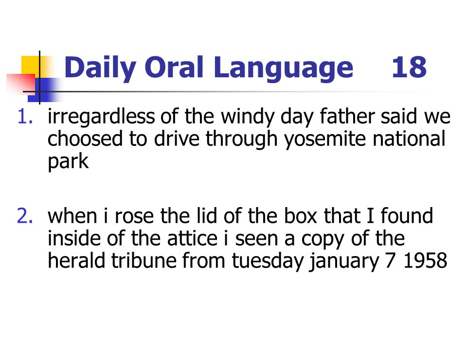 Daily Oral Language 18 irregardless of the windy day father said we choosed to drive through yosemite national park.