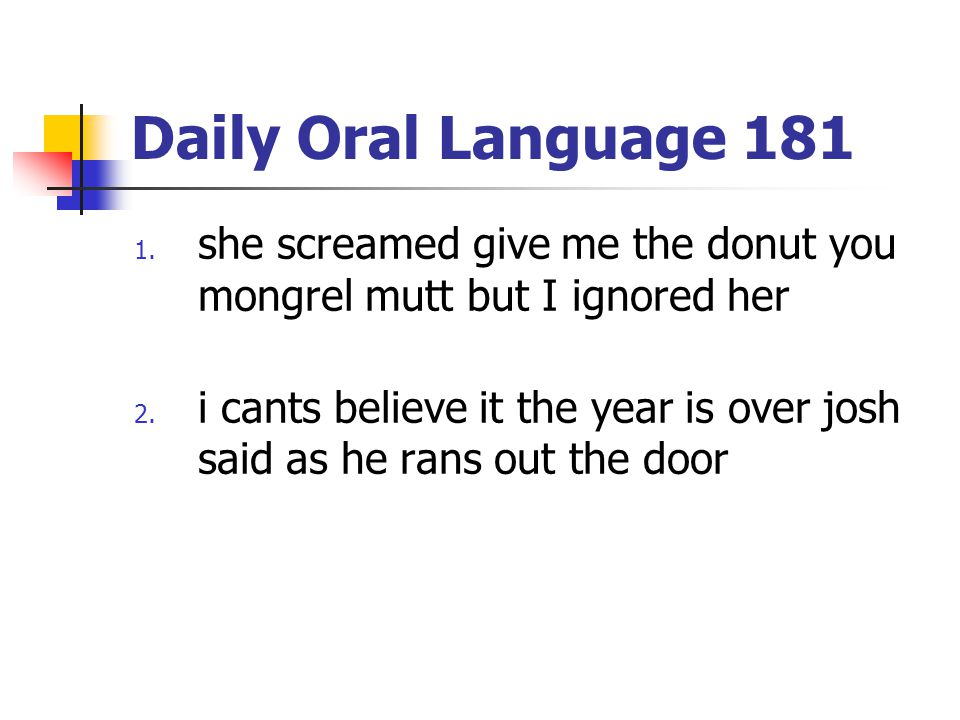 Daily Oral Language 181 she screamed give me the donut you mongrel mutt but I ignored her.