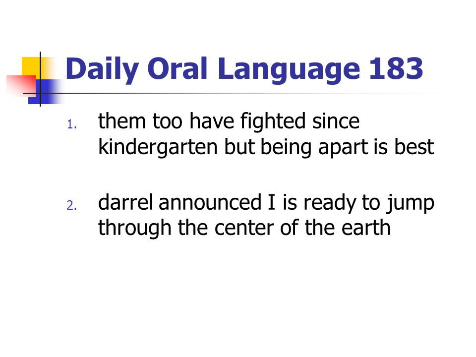Daily Oral Language 183 them too have fighted since kindergarten but being apart is best.